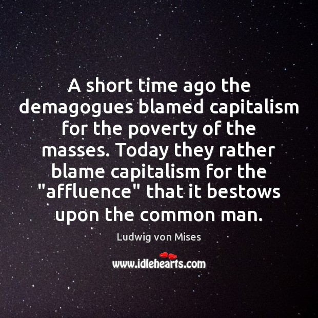 A short time ago the demagogues blamed capitalism for the poverty of Image