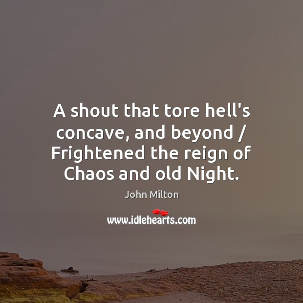 A shout that tore hell's concave, and beyond / Frightened the reign of John Milton Picture Quote