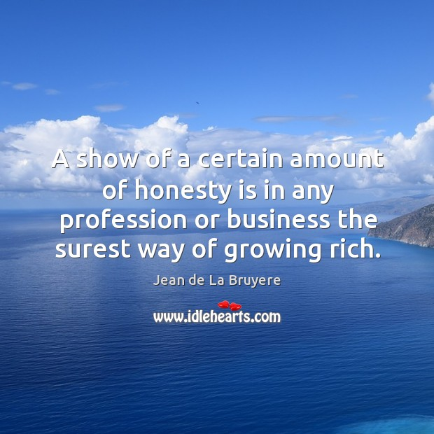 A show of a certain amount of honesty is in any profession or business the surest way of growing rich. Image