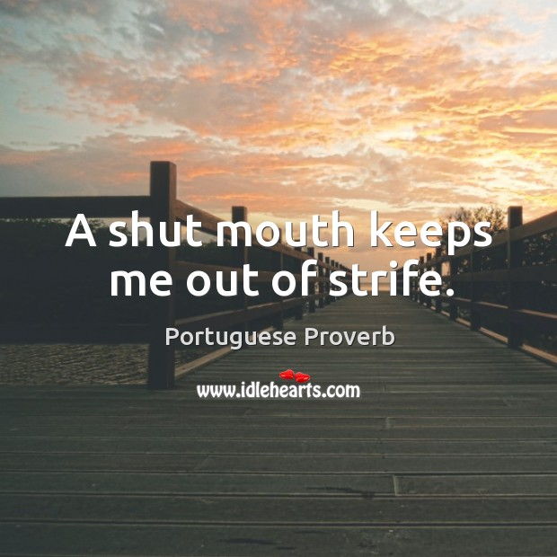 A shut mouth keeps me out of strife. Image