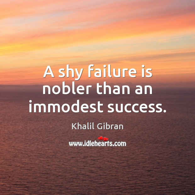 A shy failure is nobler than an immodest success. Image