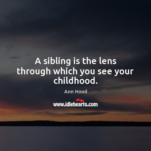 Image, A sibling is the lens through which you see your childhood.
