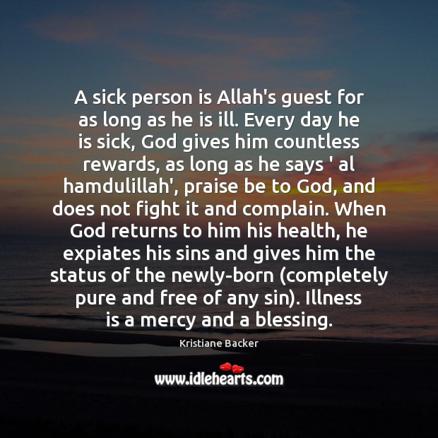 A sick person is Allah's guest for as long as he is God Quotes Image