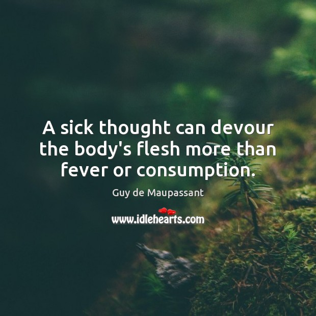 A sick thought can devour the body's flesh more than fever or consumption. Image