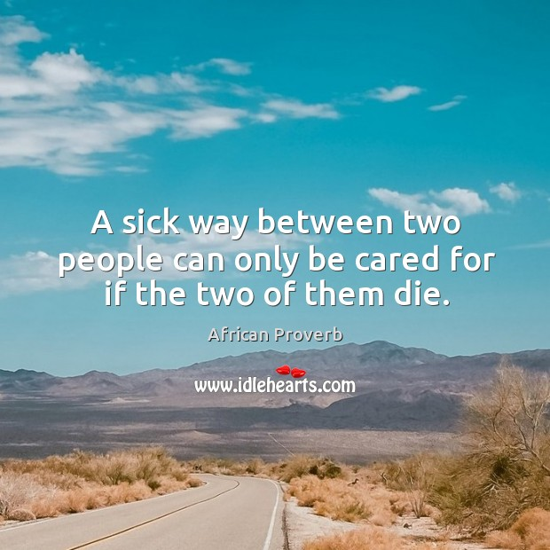 Image, A sick way between two people can only be cared for if the two of them die.
