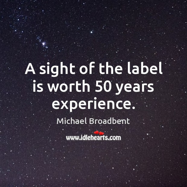A sight of the label is worth 50 years experience. Image
