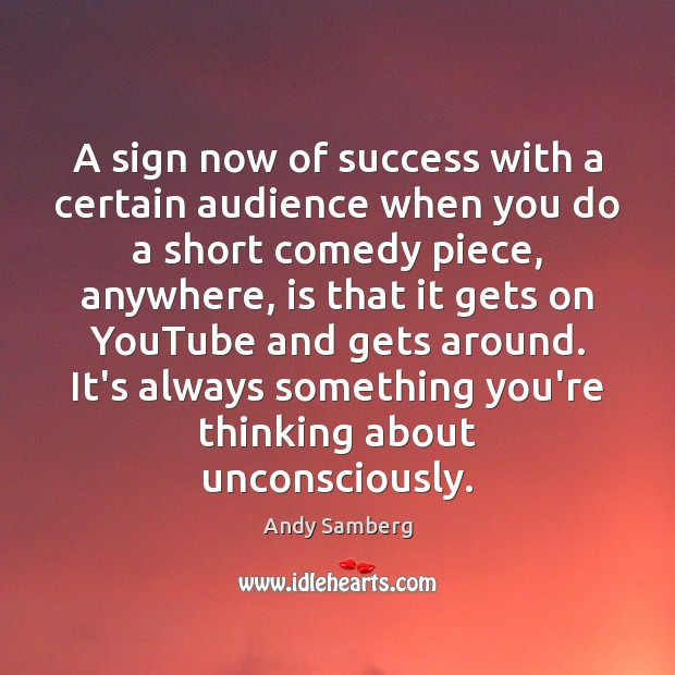A sign now of success with a certain audience when you do Andy Samberg Picture Quote