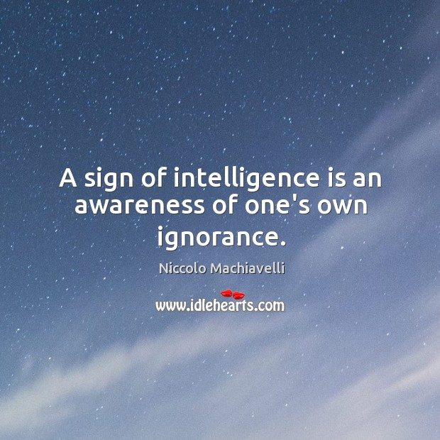 A sign of intelligence is an awareness of one's own ignorance. Image