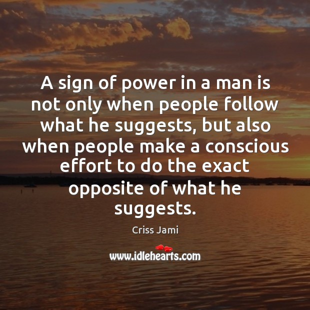A sign of power in a man is not only when people Image