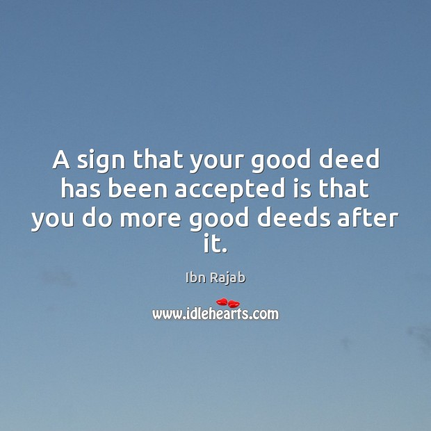A sign that your good deed has been accepted is that you do more good deeds after it. Image