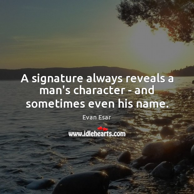 A signature always reveals a man's character – and sometimes even his name. Image