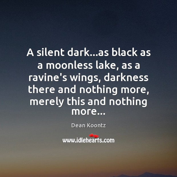 A silent dark…as black as a moonless lake, as a ravine's Silent Quotes Image