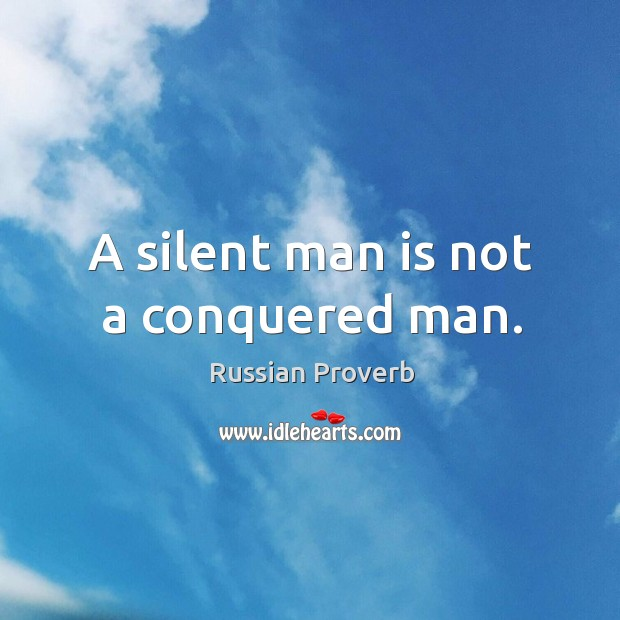 A silent man is not a conquered man. Image
