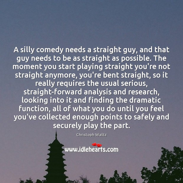 A silly comedy needs a straight guy, and that guy needs to Christoph Waltz Picture Quote