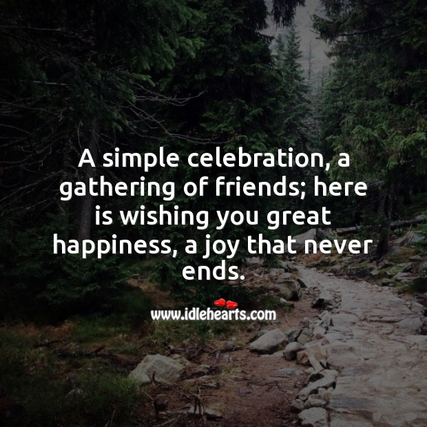 A simple celebration, a gathering of friends; here is wishing you great happiness. Wishing You Messages Image