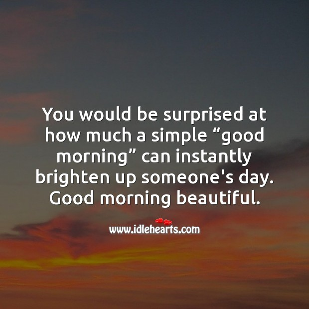 """A simple """"good morning"""" can instantly brighten up someone's day. Good Morning Quotes Image"""