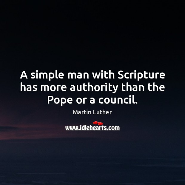 A simple man with Scripture has more authority than the Pope or a council. Image
