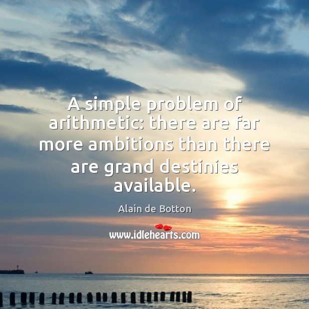 A simple problem of arithmetic: there are far more ambitions than there Image