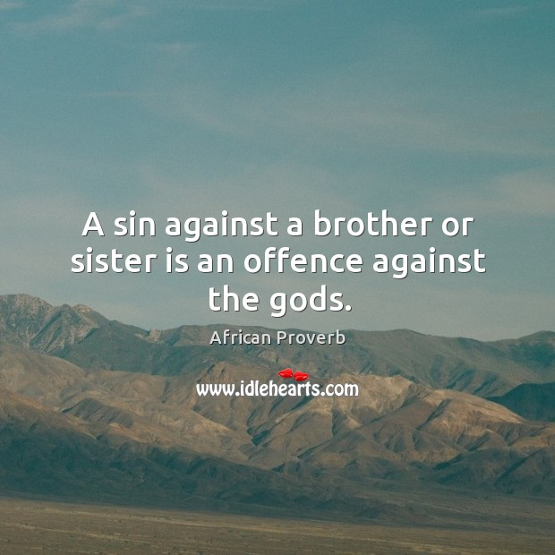 Image, A sin against a brother or sister is an offence against the Gods.