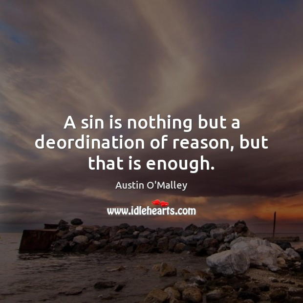 A sin is nothing but a deordination of reason, but that is enough. Image