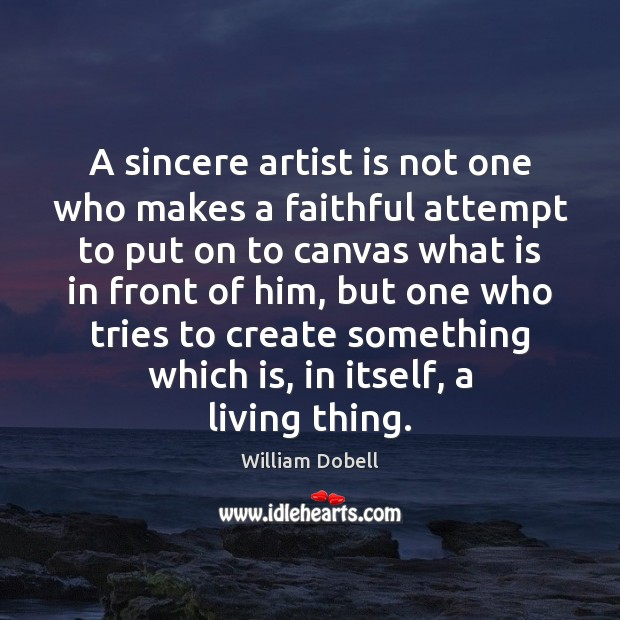 A sincere artist is not one who makes a faithful attempt to Faithful Quotes Image
