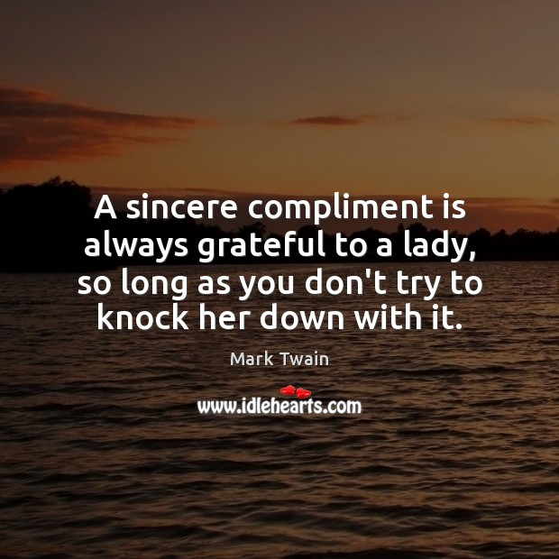 A sincere compliment is always grateful to a lady, so long as Image