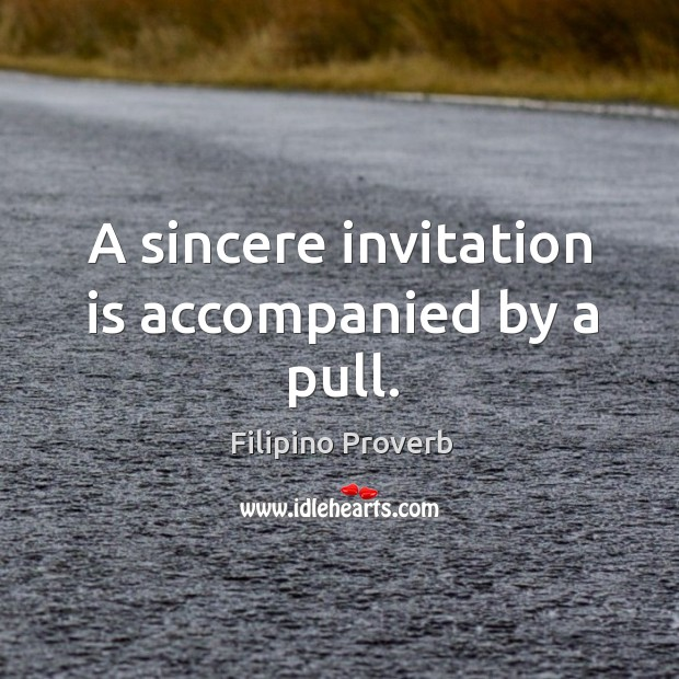 A sincere invitation is accompanied by a pull. Filipino Proverbs Image