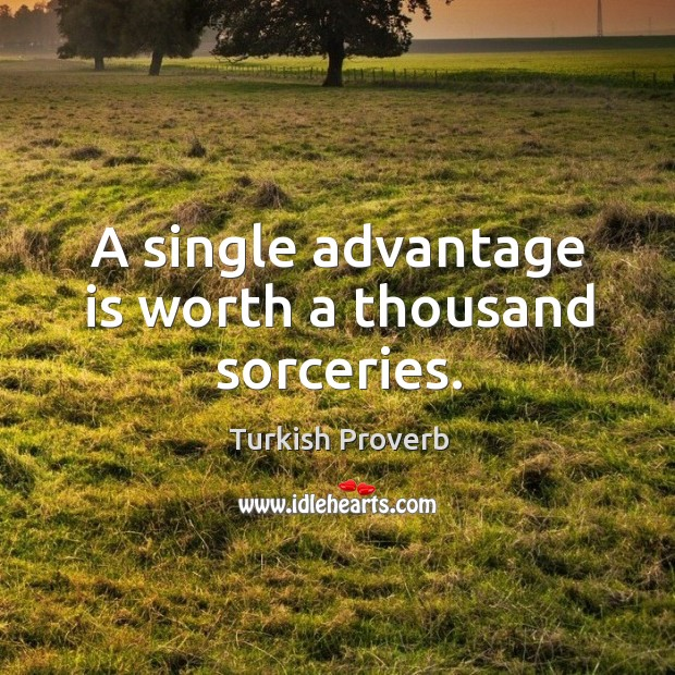 A single advantage is worth a thousand sorceries. Turkish Proverbs Image