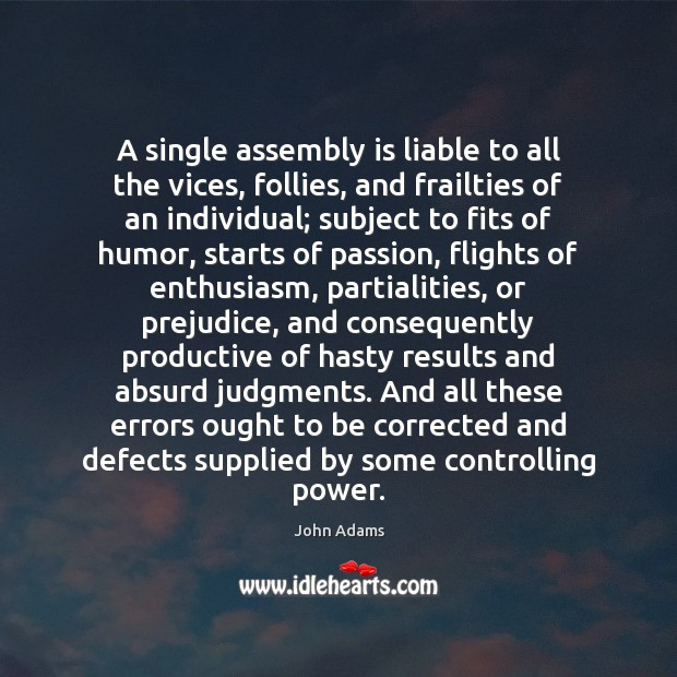 A single assembly is liable to all the vices, follies, and frailties Image