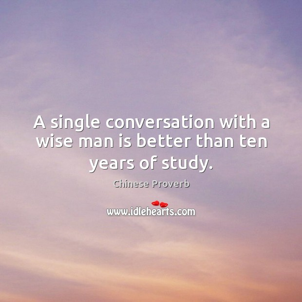 Image, A single conversation with a wise man is better than ten years of study.
