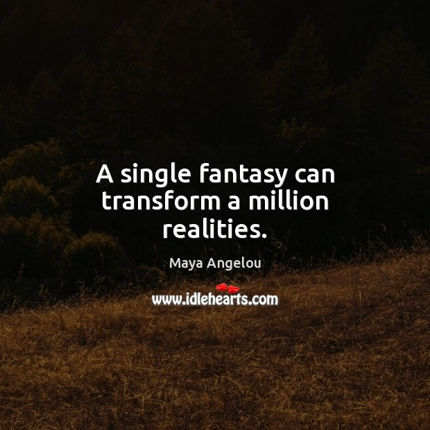 Image, A single fantasy can transform a million realities.