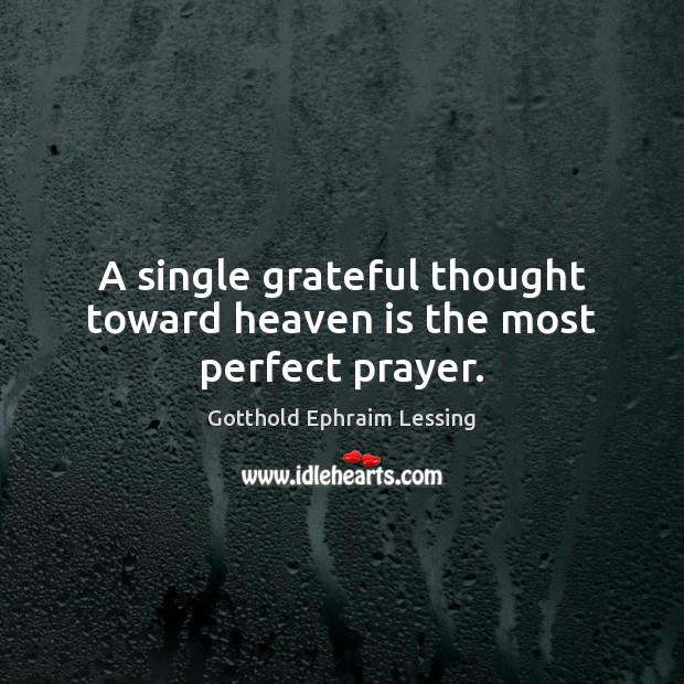 A single grateful thought toward heaven is the most perfect prayer. Image