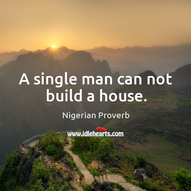 Image, A single man can not build a house.
