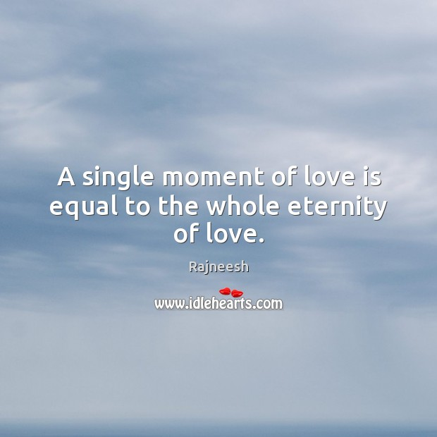 Image, A single moment of love is equal to the whole eternity of love.