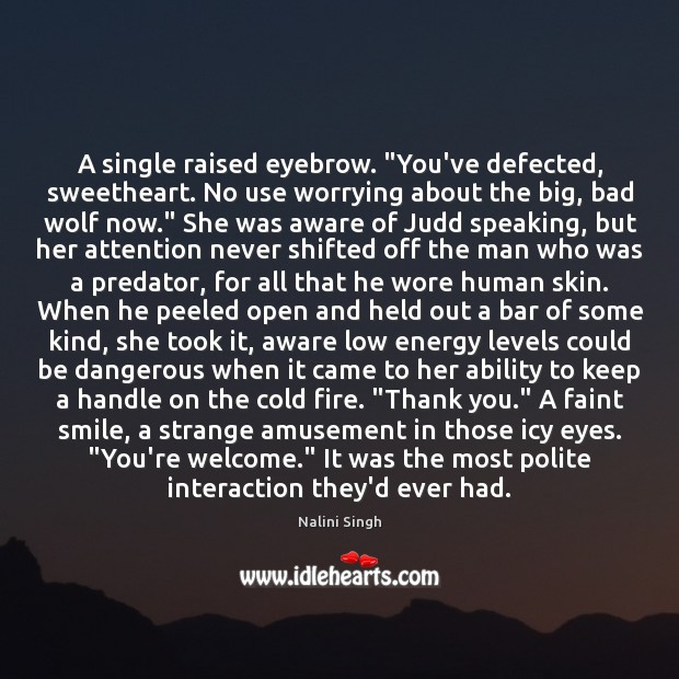 """A single raised eyebrow. """"You've defected, sweetheart. No use worrying about the Nalini Singh Picture Quote"""
