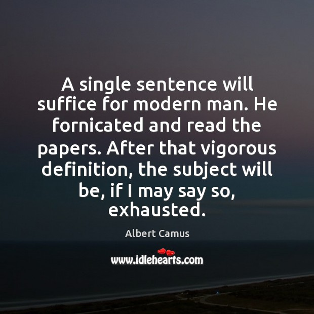 A single sentence will suffice for modern man. He fornicated and read Image