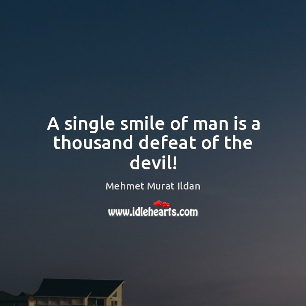 Image, A single smile of man is a thousand defeat of the devil!