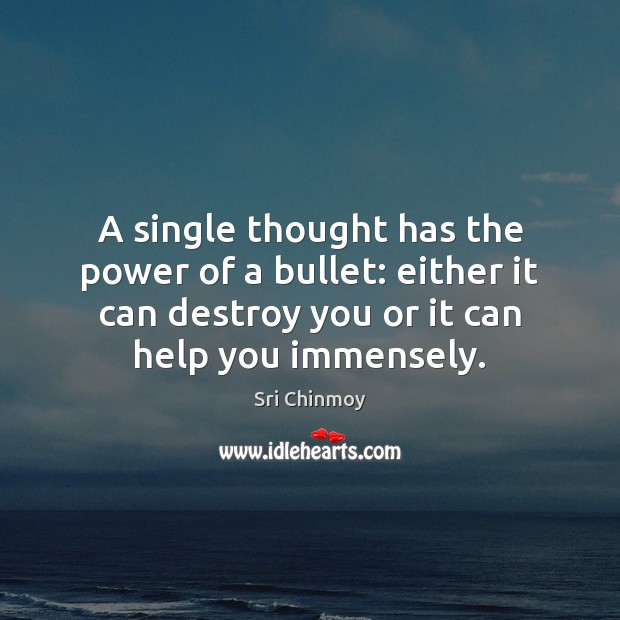 A single thought has the power of a bullet: either it can Sri Chinmoy Picture Quote