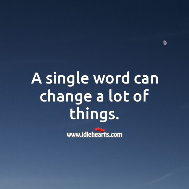A single word can change a lot of things. Picture Quotes Image