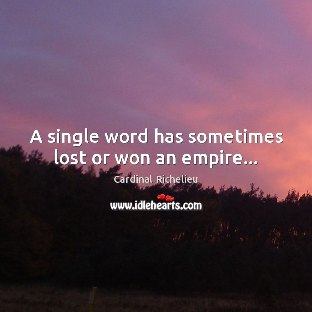 Image, A single word has sometimes lost or won an empire…