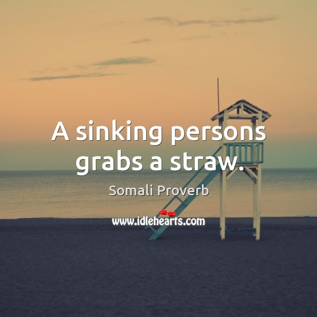 A sinking persons grabs a straw. Somali Proverbs Image