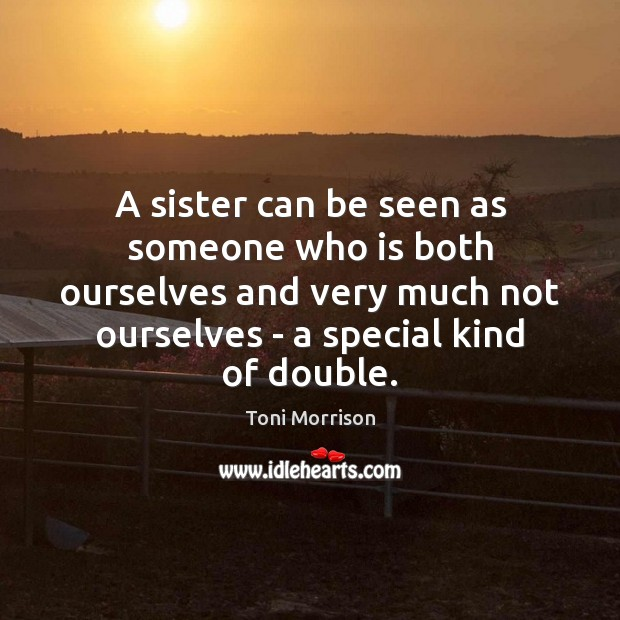 A sister can be seen as someone who is both ourselves and Image