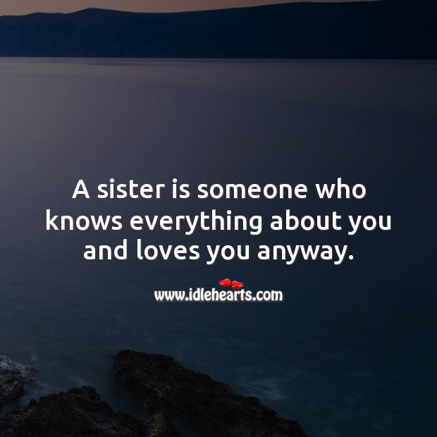 A sister is someone who knows everything about you and loves you anyway. Birthday Messages for Sister Image
