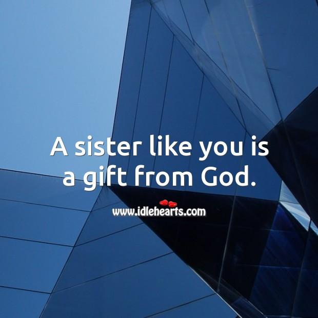 A sister like you is a gift from God. Birthday Messages for Sister Image