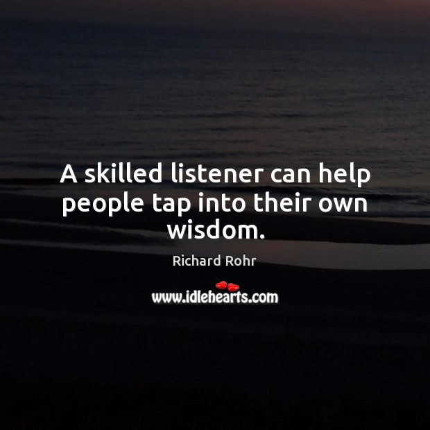 A skilled listener can help people tap into their own wisdom. Image