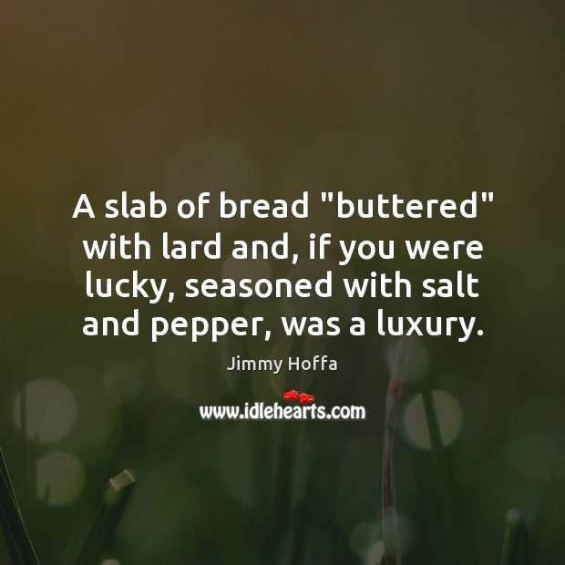 """A slab of bread """"buttered"""" with lard and, if you were lucky, Image"""