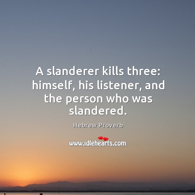 Image, A slanderer kills three: himself, his listener, and the person who was slandered.