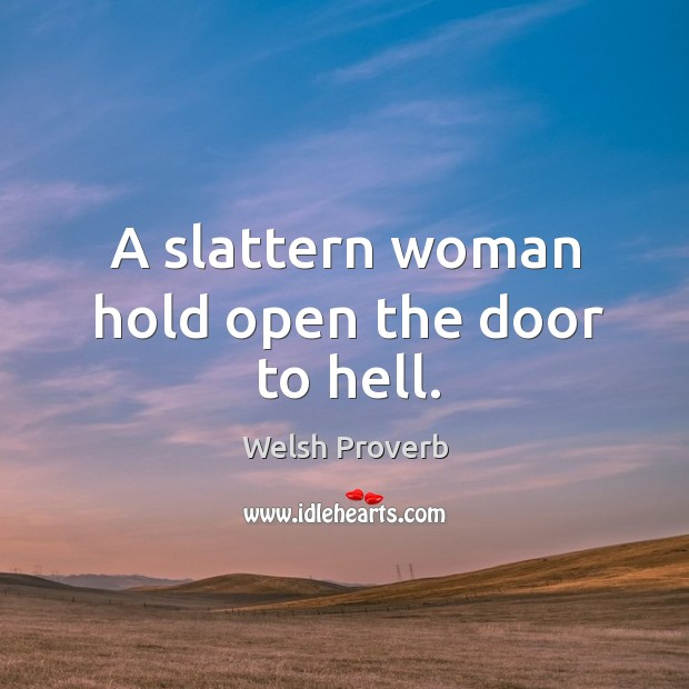 A slattern woman hold open the door to hell. Welsh Proverbs Image