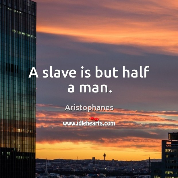 A slave is but half a man. Image