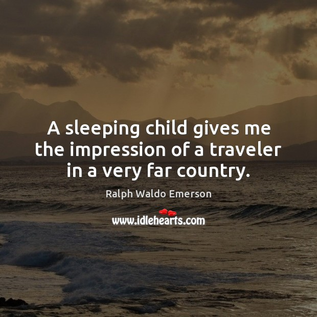 A sleeping child gives me the impression of a traveler in a very far country. Image